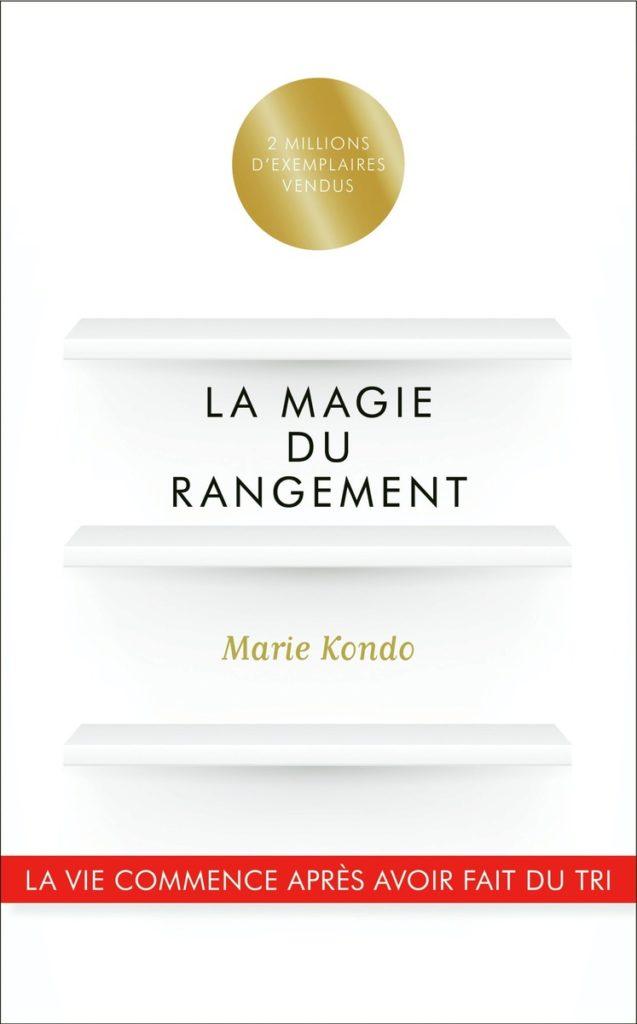 La Magie du Rangement - La vie commence après avoir fait du tri - Marie Kondo - couverture du livre / best seller - Une vie douce et legere - Comme une plume